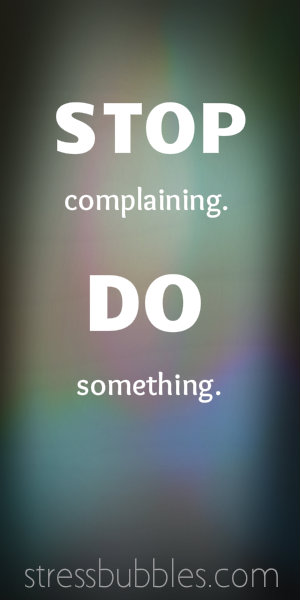 Stop-complaining-and-do-something